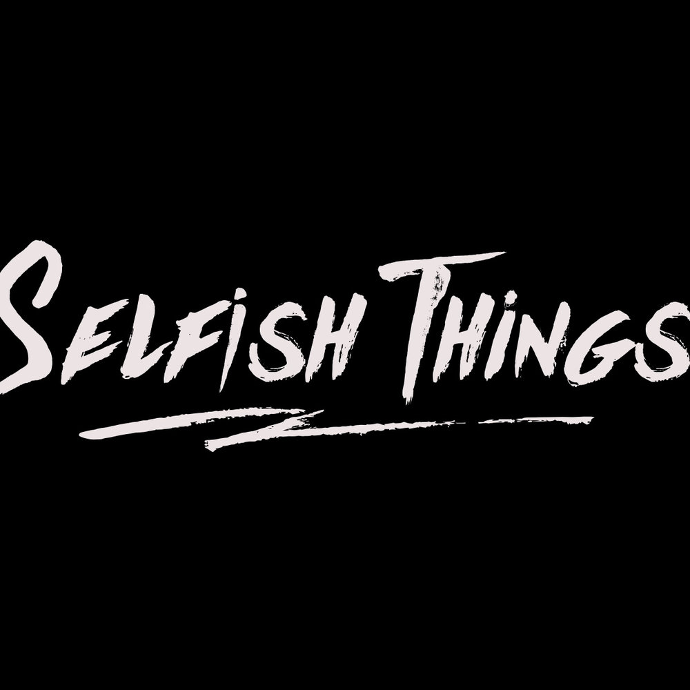 SELFISH THINGS -  WE ALL DIE YOUNG      WRITING - PRODUCING - ENGINEERING