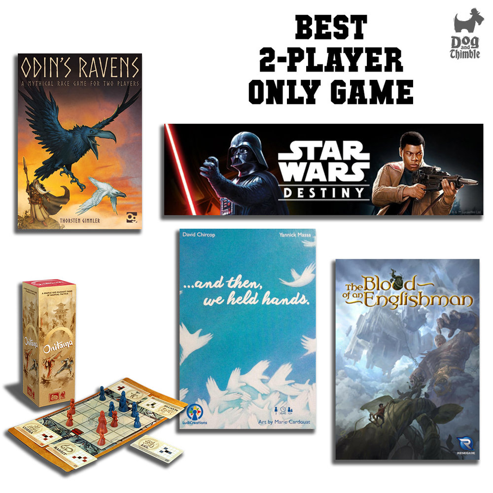 Best 2-Player Only Game ...and Then, We Held Hands The Blood of an Englishman Odin's Ravens Onitama Star Wars: Destiny