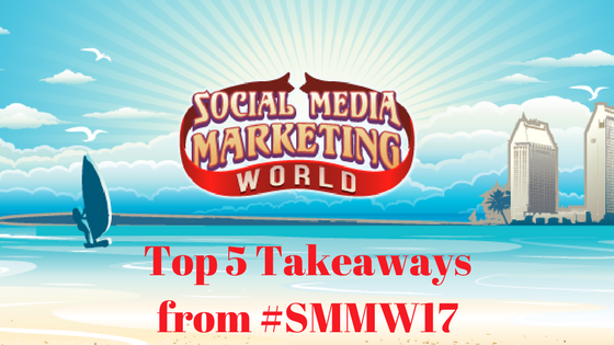 social-media-marketing-world-2017-takeaways