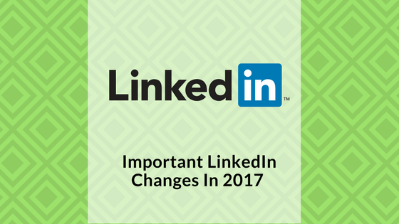 important-linkedin-changes-2017