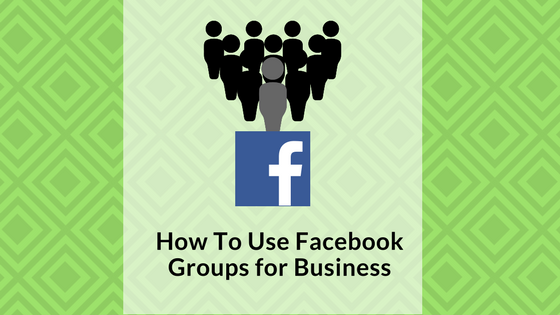 how-to-use-facebook-groups-for-business