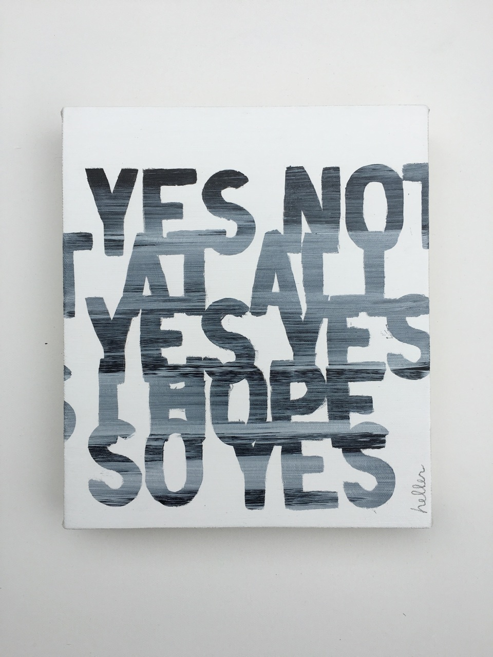 Matthew Heller,  Yes Not At All Yes Yes I Hope So Yes , 2016, Acrylic on canvas, 11 x 9.5 inches