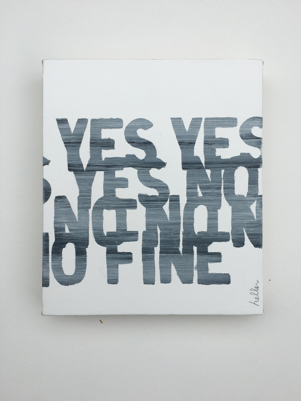 Matthew Heller  , Answers to Questions: Yes Yes Yes No No No No Fine,  2016, Acrylic on canvas, 11 x 9 1/2 inches