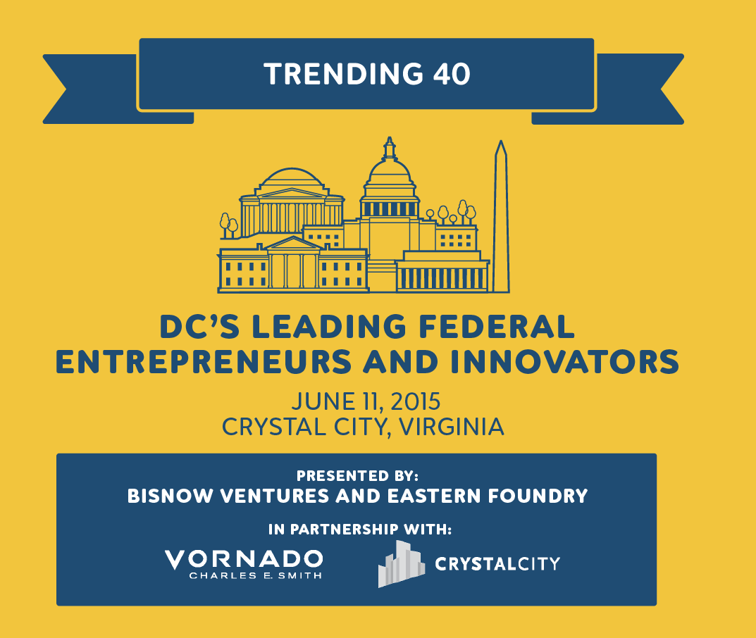 Graphic for Trending 40: DC's Leading Federal Entrepreneurs and Innovators . June 11, 2015, Crystal City, Virginia