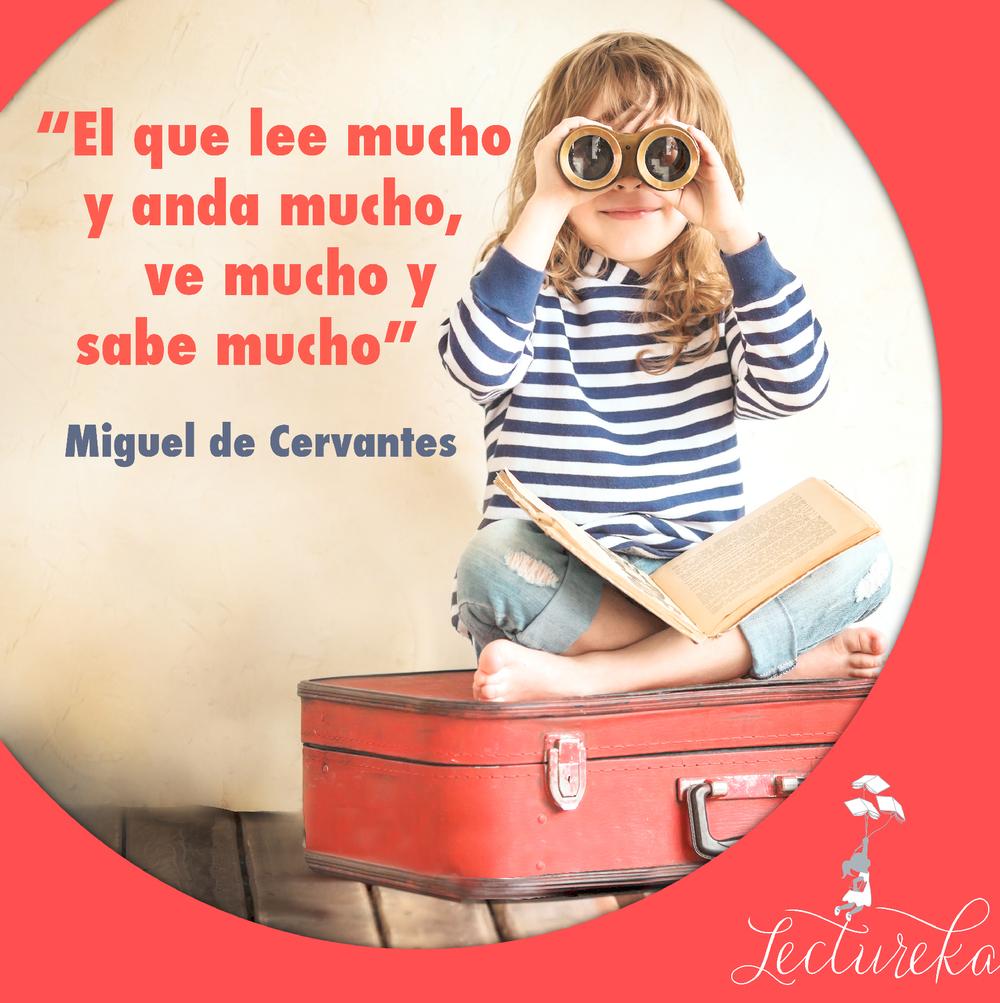 """Frases Célebres: """"El que lee mucho y anda mucho, ve mucho y sabe mucho"""" Miguel de Cervantes"""