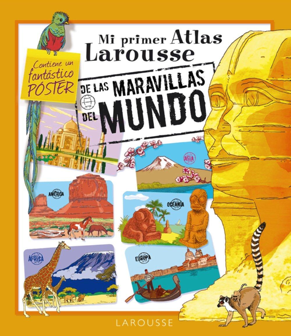 Mi Primer Atlas Larousse de las Maravillas del Mundo