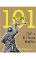 101 preguntas sobre la Revolución Mexicana