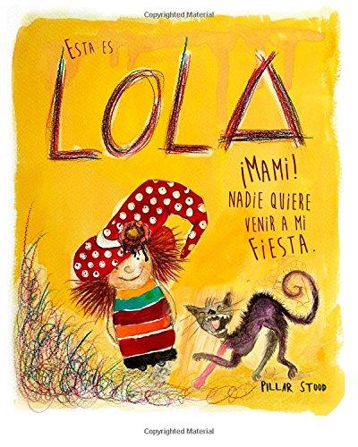 Esta es Lola: ¡Mami! nadie quiere venir a mi fiesta
