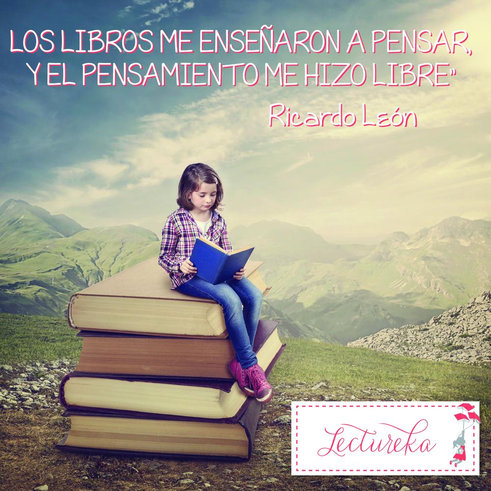 """Frases Célebres: """"Los libros me enseñaron a pensar y el pensamiento me hizo libre"""" Ricardo León"""