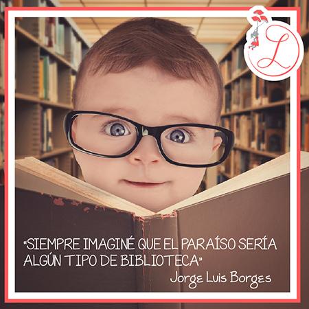"""Frases Célebres: """"Siempre imaginé que el paraiso sería algún tipo de biblioteca"""" Jorge Luis Borges"""