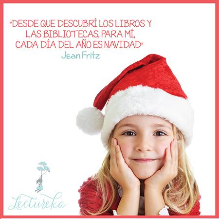 """Frases Célebres: """"Desde que descubrí los libros y las bibliotecas, para mí, cada día del año es Navidad"""" Jean Fritz"""