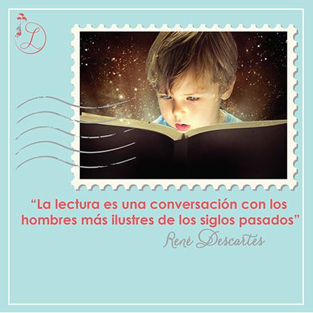 """Frases Célebres: """"La lectura es una conversación con los hombres más ilustres de los siglos pasados"""" René Descartes"""