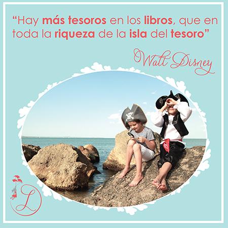 """Frases Célebres: """"Hay más tesoros en los libros, que en toda la riqueza de la isla del tesoro"""" Walt Disney"""