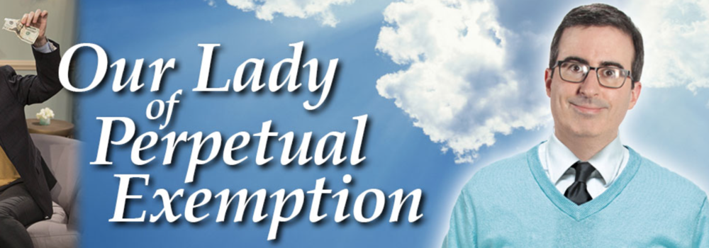 Go ahead, make a donation at  OurLadyofPerpetualExemption.com  -- the official website of John Oliver's new parody religion of excessive televangelists and unprincipled prosperity gospel preachers. (PHOTO: Screen capture of John Oliver's website banner)