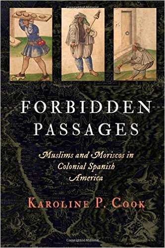 Forbidden Passages: Muslims and Moriscos in Colonial Spanish America, written by Karoline P. Cook, reviewed by Ken Chitwood in Reading Religion from the American Academy of Religion (AAR).