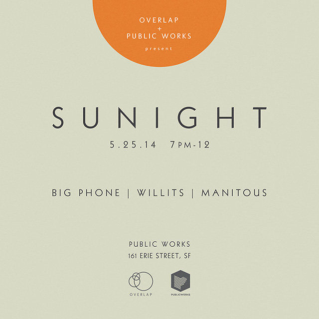 Overlap and Public Works Present - SUNIGHT SUNIGHT is a Sunday night place to chill with friends. Relaxing ambient music, tea, special cocktails and plant drinks, all in surround sound. Christopher Willits  Big Phone Manitous Sunday, May 25th, 2014 7PM - 12AM $5.00 in advance / $7.00 at the door Buy Tickets Here @ Public Works 161 Erie Street, SF Facebook RSVP