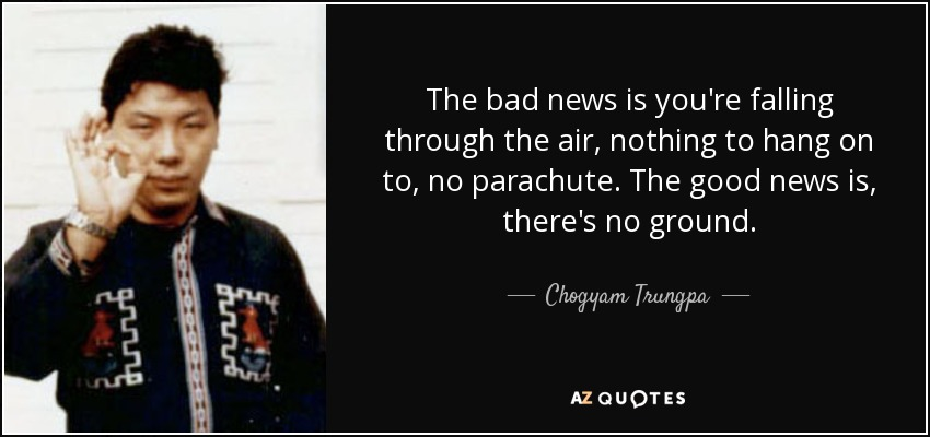 quote-the-bad-news-is-you-re-falling-through-the-air-nothing-to-hang-on-to-no-parachute-the-chogyam-trungpa-52-3-0339.jpg