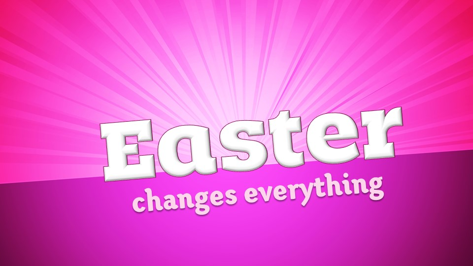 04-01-18 Easter Changes Everything.jpg
