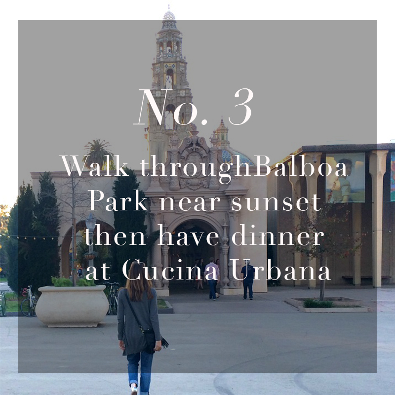 Walk through  Balboa Park  near sunset then have dinner at  Cucina Urbana