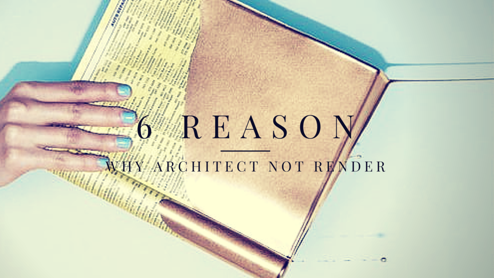 6 reason why architect not render