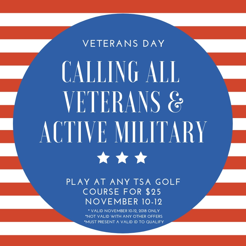 Calling all Veterans & Active Military! Join us Veterans Day weekend at any of our 3 golf courses for just $25!