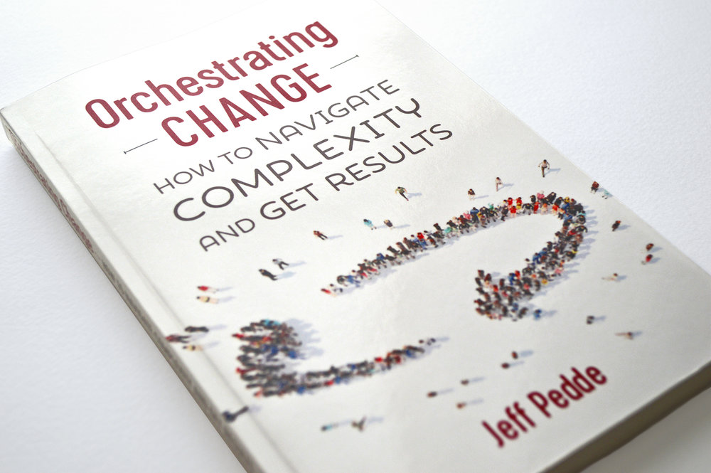 Jeff Pedde's  Orchestrating Change: How to Navigate Complexity and Get Results  © 2018