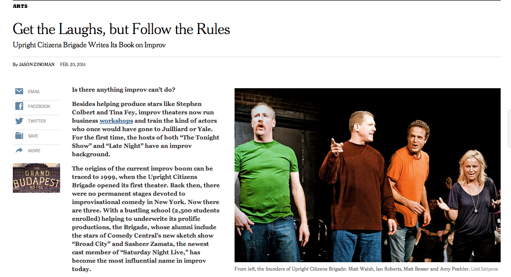 New York Times |  Get the Laughs, but Follow the Rules: Upright Citizens Brigade Writes Its Book on Improv      The article will also be in the print edition of the New York Times this Sunday, February 23.