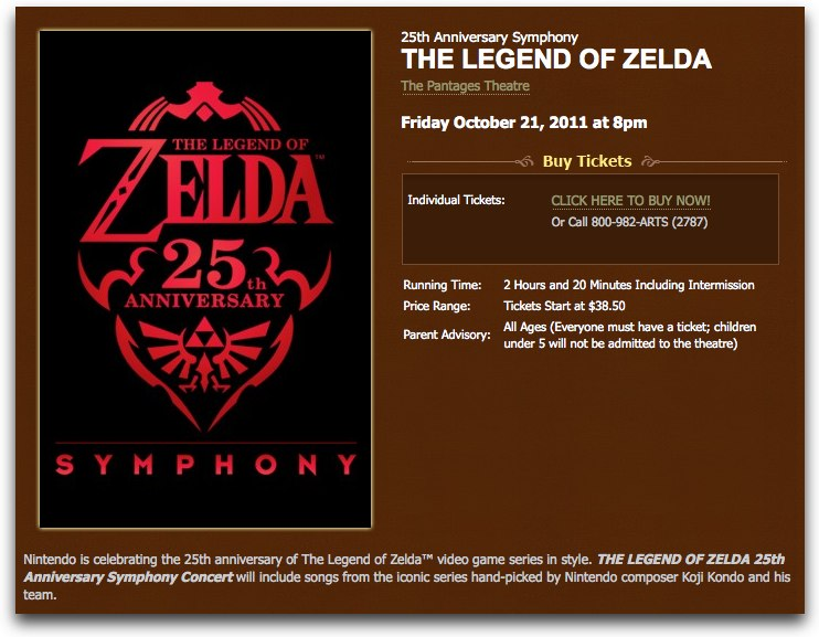 25th Anniversary SymphonyTHE LEGEND OF ZELDAFriday October 21, 2011 at 8pm The Pantages Theatre If I wasn't going to be out of town, you would find me here. (tickets here)