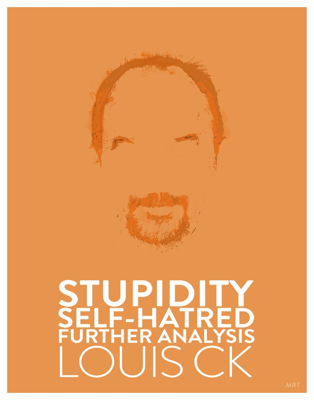 Poster inspired by Louis CK's Hilarious. I don't know this guy, but you can vote for his entry here on Facebook.