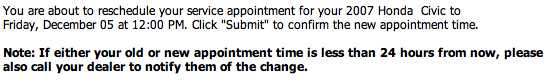 Honda never called to confirm my old appointment (which is scheduled 6 minutes from now), so why should I notify them of my changes?      screw them.