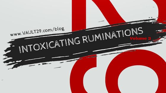 Intoxicating Ruminations v3 | VAULT29