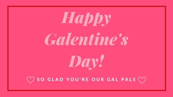 Happy Galentine's Day!.jpg