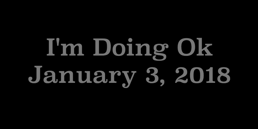 Jan 3 2018 - Im Doing Ok.jpg