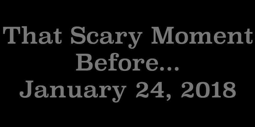 Jan 24 2018 - That Scary Moment Before.jpg