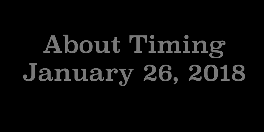 Jan 26 2018 - About Timing.jpg