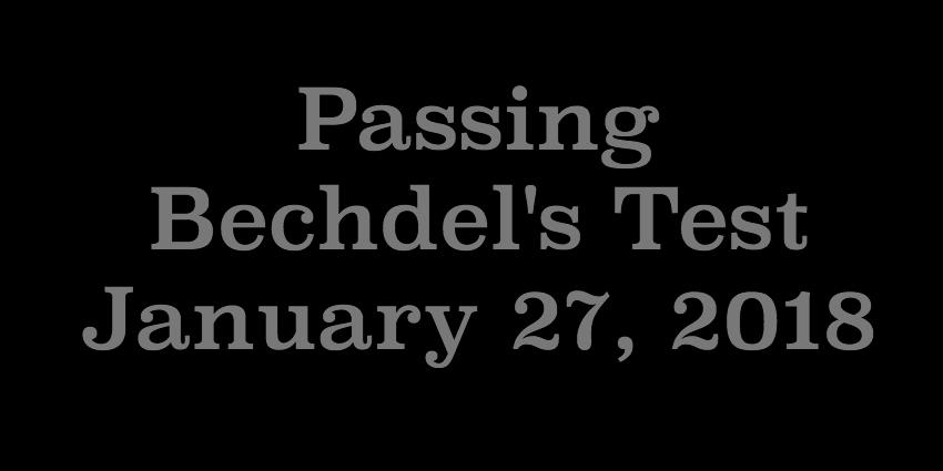 Jan 27 2018 - Passing Bechdels Test.jpg