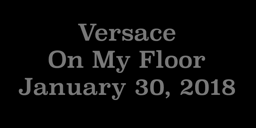 Jan 30 2018 - Versace On My Floor.jpg