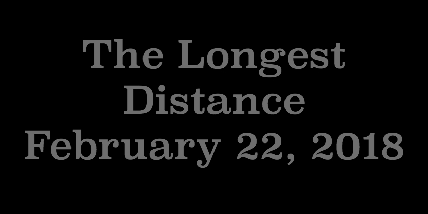 Feb 22 2018 - The Longest Distance.jpg