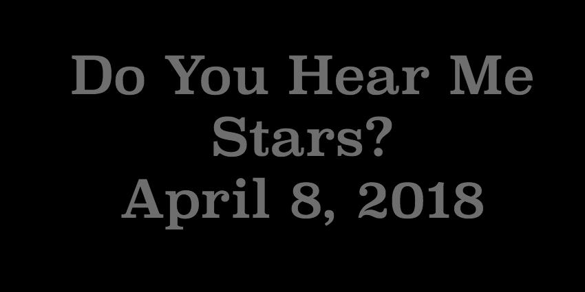 April 8 2018 - Do You Hear Me Stars.jpg