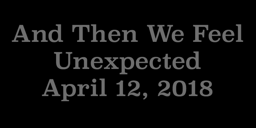 April 12 - And Then We Feel Unexpected.jpg