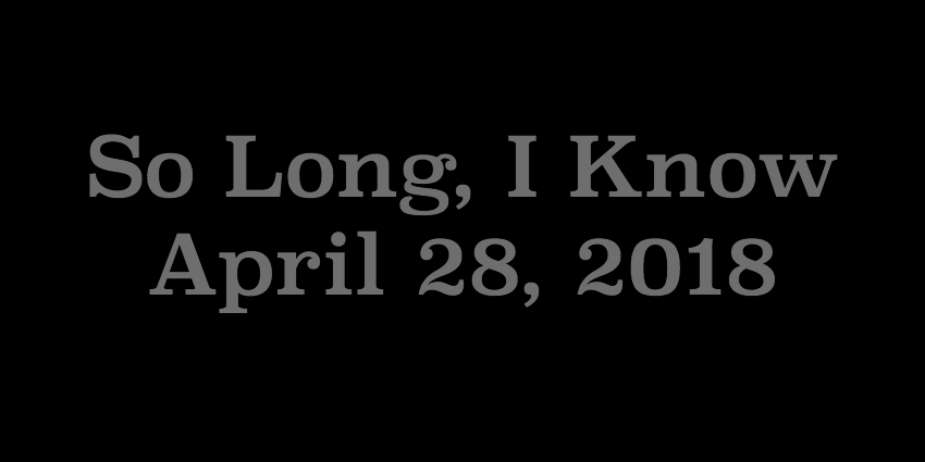April 28 2018- So Long I Know.jpg