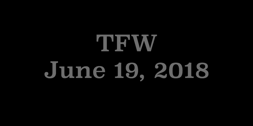 June 19 2018 - TFW.jpg