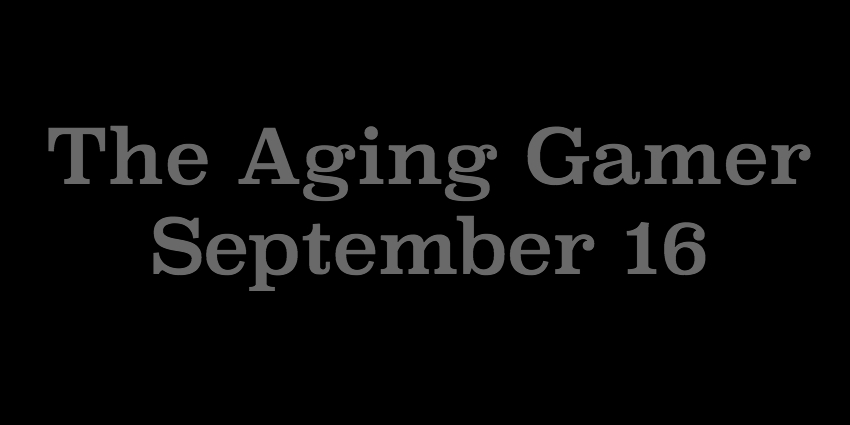 September 16 - The Aging Gamer.jpg