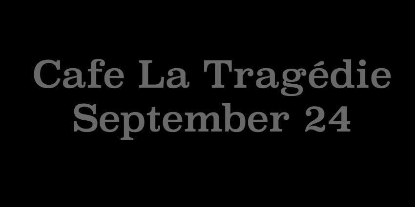 September 24 - Cafe La Tragdie.jpg