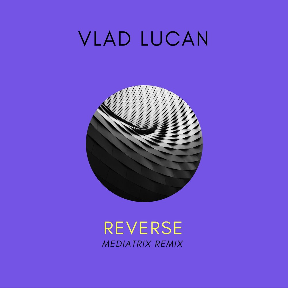 Vlad Lucan  - REVERSE (MEDIATRIX REMIX) (AXTONE RECORDS)
