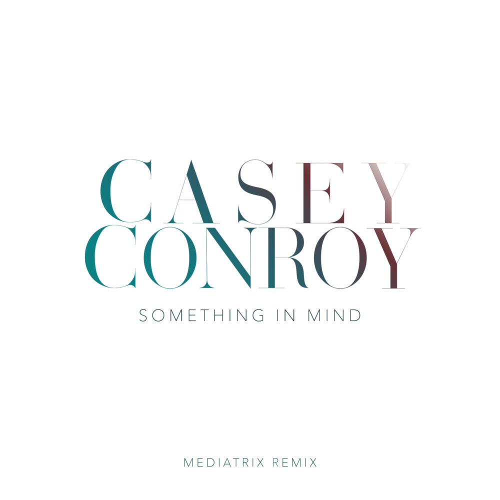 Casey Conroy - SOMETHING IN MIND (MEDIATRIX REMIX)