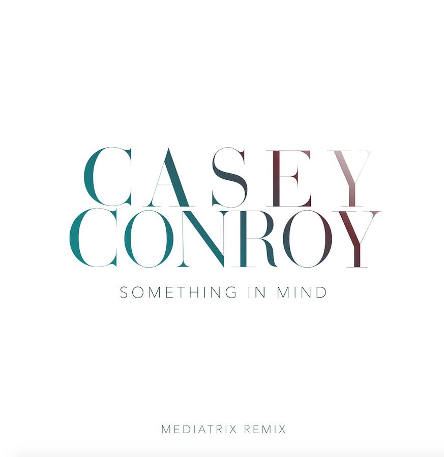 Something In Mind (MEDIATRIX Remix)- Casey Conroy