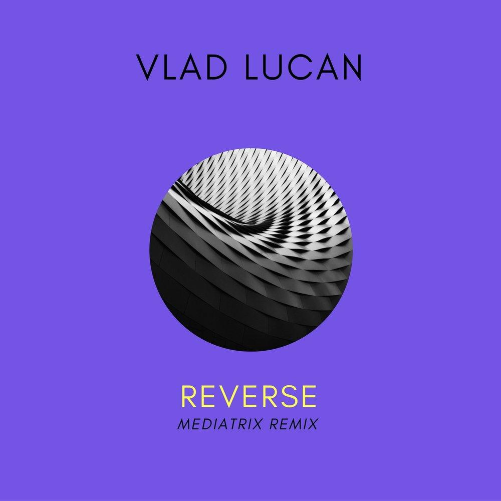 Reverse (MEDIATRIX Remix)- Vlad Lucan