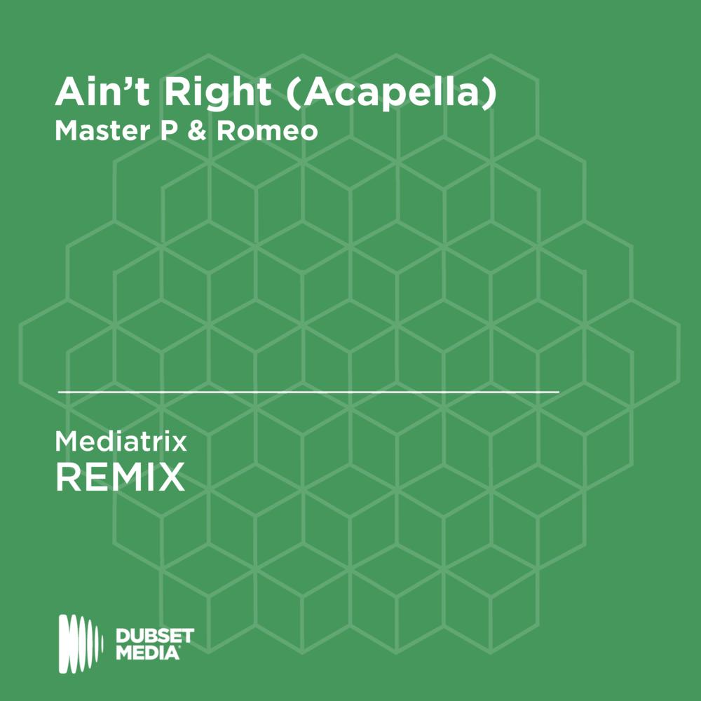 Ain't Right (MEDIATRIX Remix)- Master P & Romeo