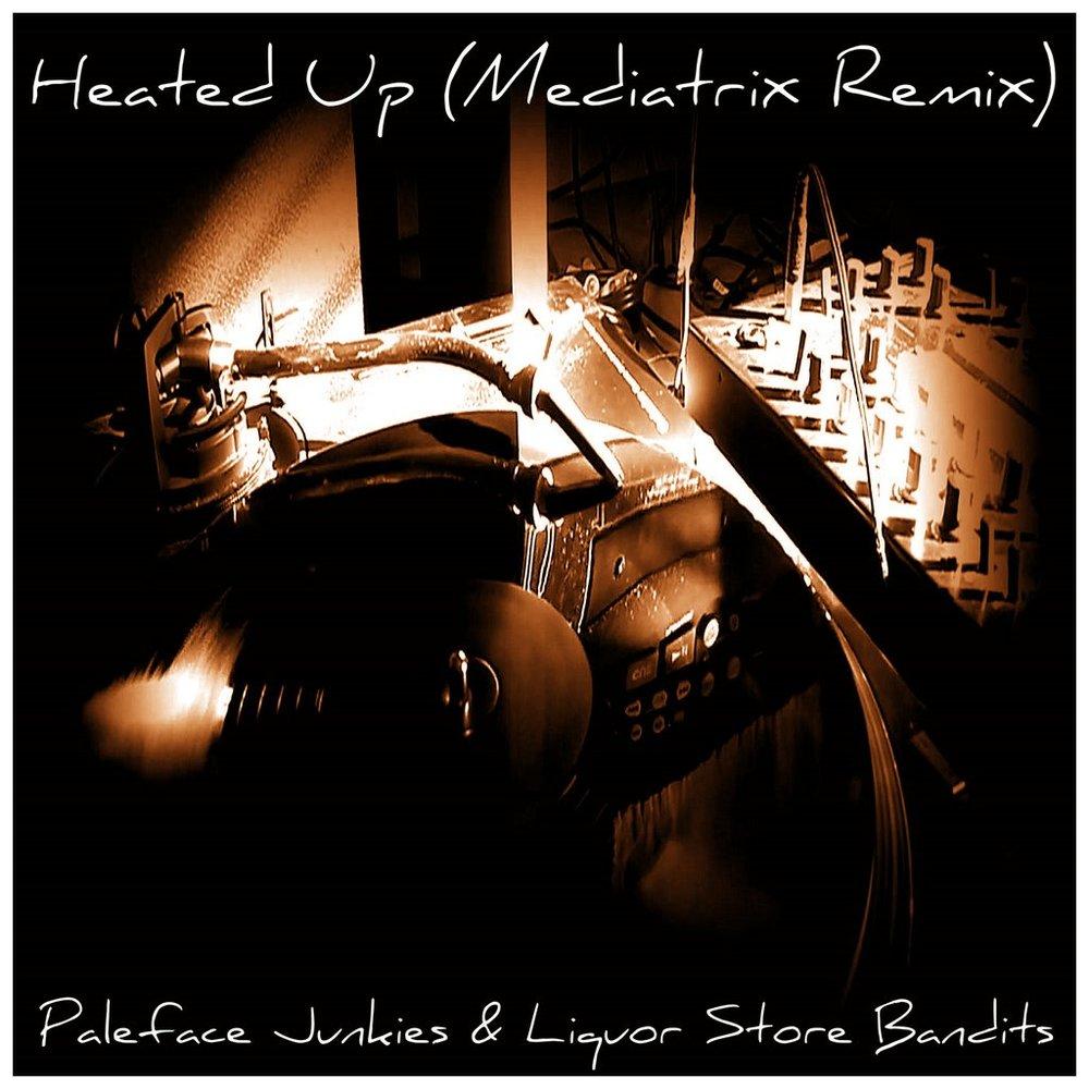 Heated Up (Mediatrix Remix)- Paleface Junkies